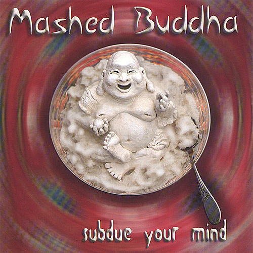 Subdue Your Mind by Mashed Buddha