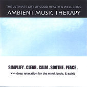 Simplify . Clear . Calm . Soothe . Peace . by Ambient Music Therapy
