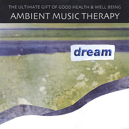 Dream by Ambient Music Therapy