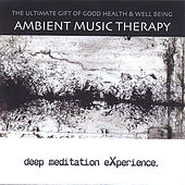 Deep Meditation Experience by Ambient Music Therapy