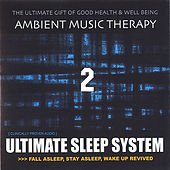 Ultimate Sleep System 2 by Ambient Music Therapy