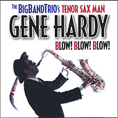 Blow! Blow! Blow! by Gene Hardy