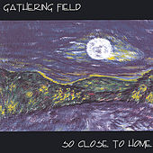 So Close to Home by Gathering Field