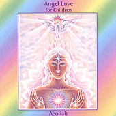 Angel Love For Children by Aeoliah