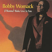 I Wanna Make Love To You by Bobby Womack