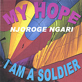 MY HOPE , GEITHIA MUNDU (english vasion)  song number 6, &  I AM A SOLDIER by Njoroge  Ngari