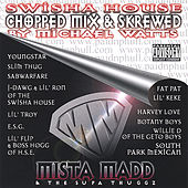 Swisha House (Chopped and Skrewed By Micheal Watts) by Mista Madd