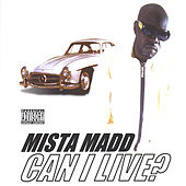 Can I Live by Mista Madd
