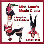 Miss Anna's Music Class: a pre-primer for little folkies by Anna Stange