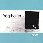 Idiots by Frog Holler