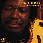 Ain't It Nice by Willie Kent