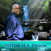 Sweetwater Series, Vol. 1 by Pastor H.E. Dixon