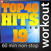 Top 40 Hits Remixed Vol. 19 (60 Minute Non-Stop Workout Mix [128 BPM]) by Various Artists