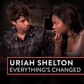 Everything's Changed by Uriah Shelton
