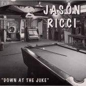 Down At the Juke by Jason Ricci