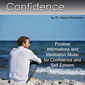 Confidence (Positive Affirmations and Meditation Music for Confidence and Self Esteem) by Dr. Harry Henshaw