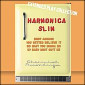 Harmonica Slim: The Extended Play Collection by Harmonica Slim