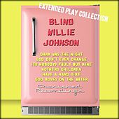 Blind Willie Johnson: The Extended Play Collection by Blind Willie Johnson