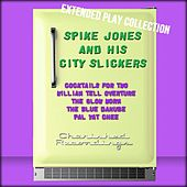 Spike Jones and His City Slickers: The Extended Play Collection by Spike Jones And His City Slickers