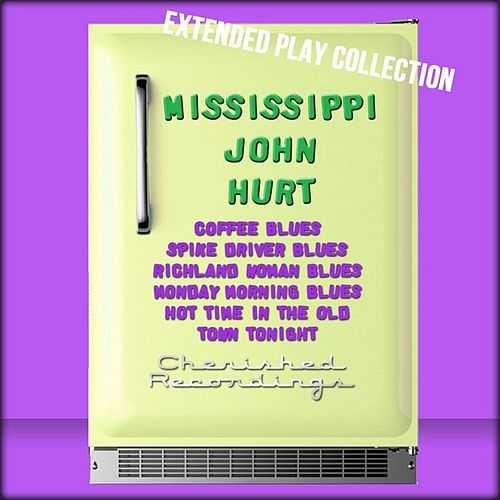 Mississippi John Hurt: The Extended Play Collection by Mississippi John Hurt