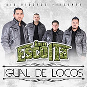 Igual de Locos by Grupo Escolta