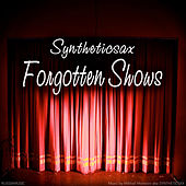 Forgotten Shows by Syntheticsax