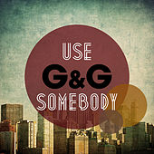 Use Somebody by G&G