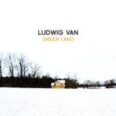 Green Land by Ludwig Van