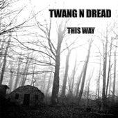 This Way by Twang n Dread