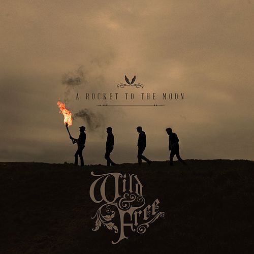 Wild & Free (Deluxe) by A Rocket To The Moon