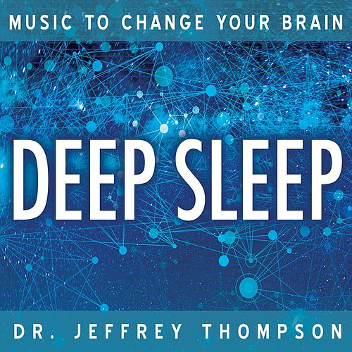 Music To Change Your Brain: Deep Sleep by Dr. Jeffrey Thompson