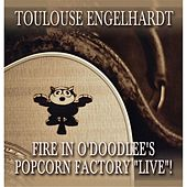 Fire in O'Doodlee's Popcorn Factory (Live) by Toulouse Engelhardt