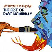 My Brother & Me - The Best Of Dave Mcmurray by Dave McMurray