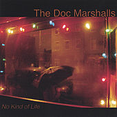 No Kind of Life by The Doc Marshalls