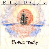 Perfect Trails by Billy Proulx