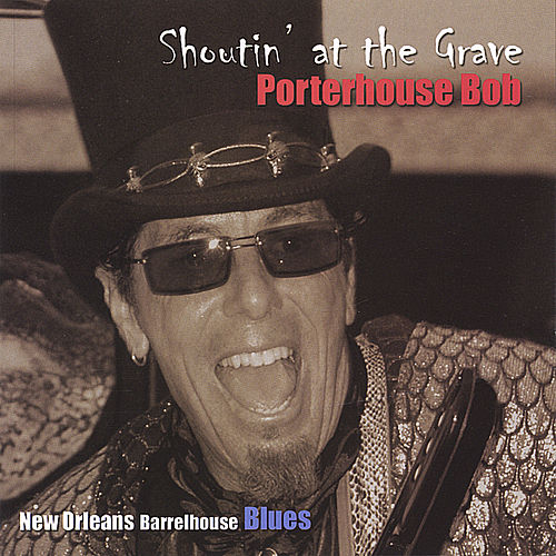 Shoutin' at the Grave by Porterhouse Bob