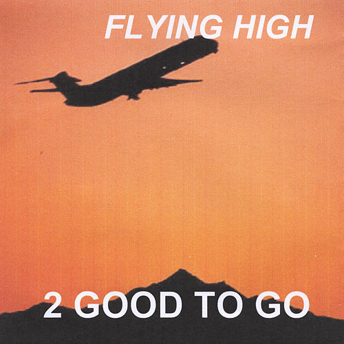 Flying High by 2 Good To Go