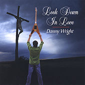 Look Down In Love by Danny Wright
