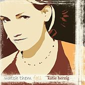 Watch them Fall by Katie Herzig