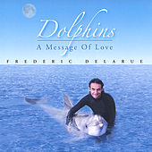 Dolphins... A Message of Love by Frederic Delarue