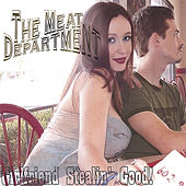 Girlfriend Stealing Good by The Meat Department