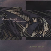Compose Yourself ten improvisations by Richard Bliwas