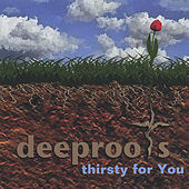 Thirsty For You by Deep Roots
