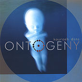 Ontogeny by Kourosh Dini