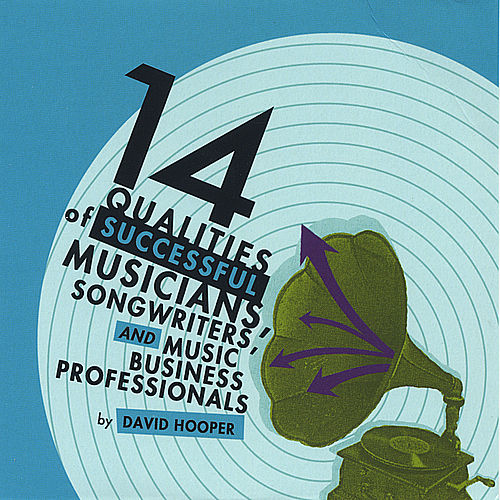 14 Qualities of Successful Musicians, Songwriters, and Music Business Professionals by David Hooper