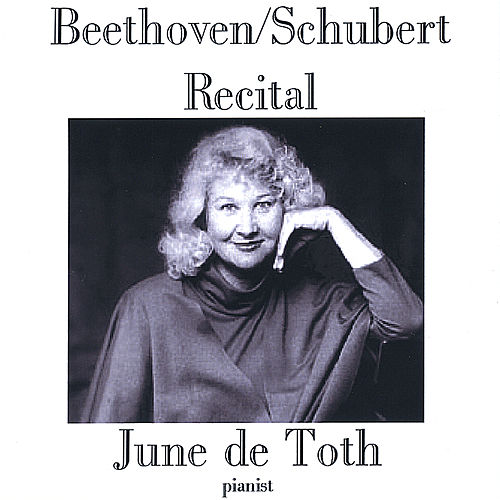 Beethoven/Schubert Recital by June De Toth