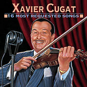 16 Most Requested Songs by Xavier Cugat