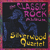 The Classic Rock Album by Silverwood Quartet