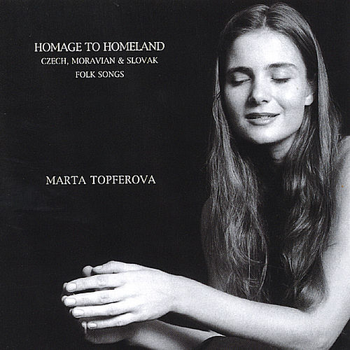 Homage To Homeland - Czech, Moravian & Slovak Folk Songs by Marta Topferova