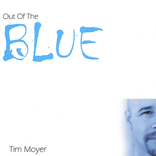 Out of the Blue by Tim Moyer